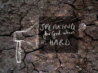 Speaking for God when its hard